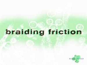 braiding friction